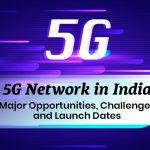 5G Network in India: Major Opportunities, Challenges, and Launch Dates