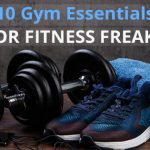 10 Gym Essentials for Fitness Freaks