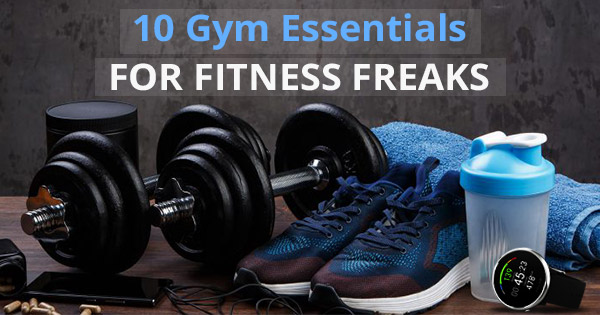 Gym Essentials for Fitness Freaks