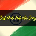 List of Famous Patriotic Songs in Hindi for True Indians