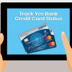 Track Yes Bank Credit Card Status Online & Offline – 2020