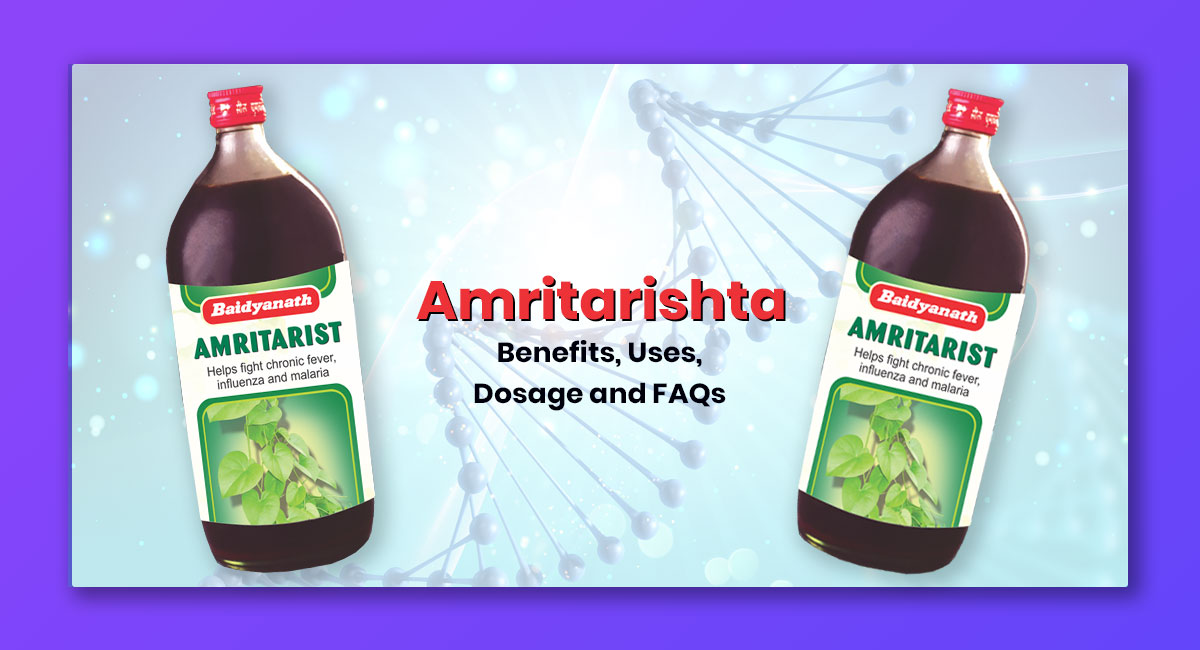 Amritarishta Benefits & Uses
