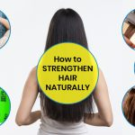 12 Tips on How to Strengthen Hair Naturally-From Drab to Fab Tresses
