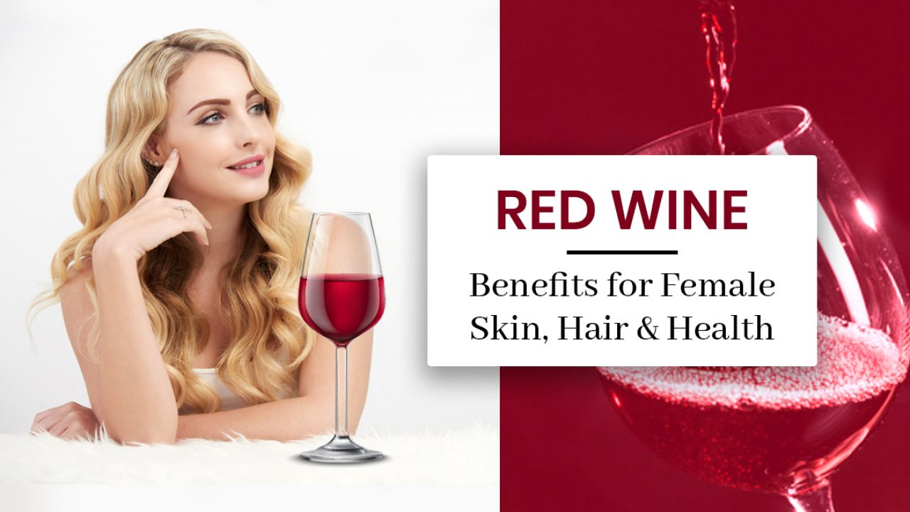 14 Red Wine Benefits For Female Skin Hair And Health