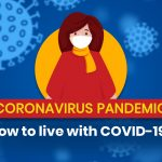 Coronavirus Pandemic: How to Live with Covid-19?