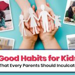 12 Good Habits For Kids That Every Parent Should Inculcate