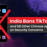 TikTok and other 58 Chinese Apps Banned in India for National Security