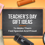 15 Teacher's Day Gift Ideas To Make Them Feel Special And Proud