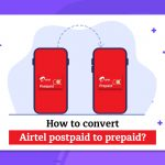 How to Convert Airtel Postpaid to Prepaid?