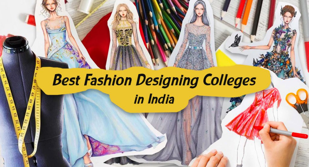 Ultimate Guide To Best Fashion Designing Colleges In India 2020