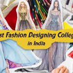 Ultimate Guide to Best Fashion Designing Colleges in India (2020)