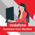 Vodafone Customer Care Number: Helpline, Complaint and Toll-Free Number