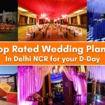 50 Top Rated Wedding Planners In Delhi NCR for your D-Day