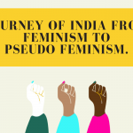 The Journey of India from Feminism to Pseudo Feminism