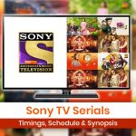 Sony TV Serials List 2021: Timings Schedule & Synopsis