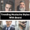 Trending Moustache Styles with Beard for Men 2020