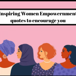 Powerful Women Empowerment Quotes Sure to Encourage You