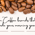 Indian Coffee Brands That Have Made Your Morning Good