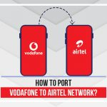How to Port Vodafone to Airtel Network?