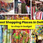 15 Best Shopping Places in Delhi to Shop in Budget