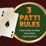 3 Patti Rules: Learn How to Play Teen Patti Card Game?