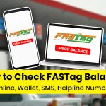 FASTag Balance Check: Online, SMS & Customer Care Number
