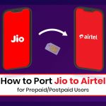 How to Port Jio to Airtel for Prepaid/Postpaid Users?