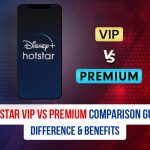 Disney+ Hotstar VIP vs Premium Comparison Guide: Difference & Benefits