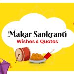 Makar Sankranti Wishes, Quotes & Significance of the Day 2021