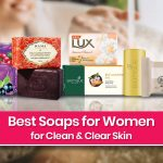 15 Best Soaps for Women in India for Clean & Clear Skin
