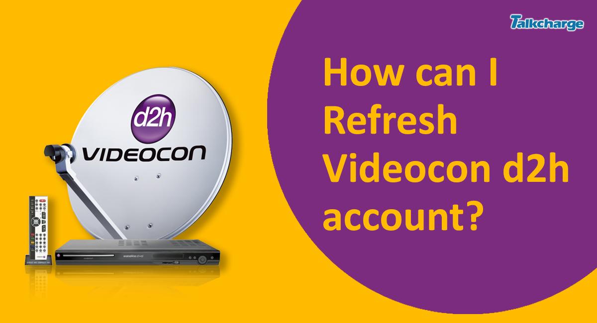 Videocon d2h refresh
