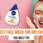 Best Face Wash for Dry Skin that You must Try!