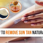 How to Remove Tan Naturally: Effective Home Remedies