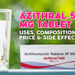 Azithral 500 mg Tablet: Uses, Composition Price & Side Effects