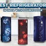 Best Refrigerator in India with Double Door