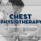 Chest Physiotherapy: All You Need to Know