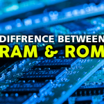 Do You Know the Difference between Random Access Memory (RAM) & Read-Only Memory (ROM)