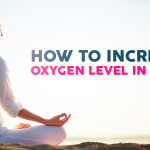 How to Increase Oxygen Level in Body?