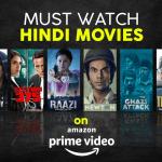 35+ Must Watch Hindi Movies on Amazon Prime Video